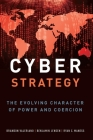 Cyber Strategy: The Evolving Character of Power and Coercion Cover Image