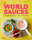 The World Sauces Cookbook: 60 Regional Recipes and 30 Perfect Pairings Cover Image