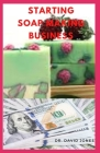 Starting Soap Making Business: Step By Step Guide To Starting Up A Soap Making Business For Maximum Profit Cover Image