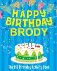 Happy Birthday Brody: The Big Birthday Activity Book: Personalized Books for Kids Cover Image