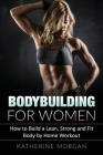 Bodybuilding for Women: How to Build a Lean, Strong and Fit Body by Home Workout Cover Image