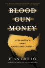 Blood Gun Money: How America Arms Gangs and Cartels Cover Image