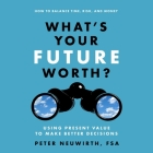 What's Your Future Worth? Lib/E: Using Present Value to Make Better Decisions Cover Image