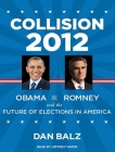 Collision 2012: Obama vs. Romney and the Future of Elections in America Cover Image