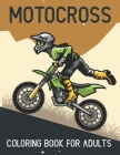 Motocross coloring book for adults: motorcycles, dirt bikes, racing, motocross stunts and more coloring pages for man and woman, stress relief colorin Cover Image
