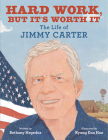 Hard Work, but It's Worth It: The Life of Jimmy Carter Cover Image