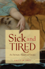 Sick and Tired: An Intimate History of Fatigue (Studies in Social Medicine) Cover Image