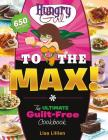 Hungry Girl to the Max!: The Ultimate Guilt-Free Cookbook Cover Image
