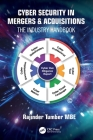 Cyber Security in Mergers & Acquisitions: The Industry Handbook Cover Image