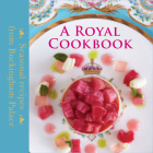 A Royal Cookbook: Seasonal Recipes from Buckingham Palace Cover Image