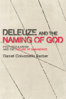 Deleuze and the Naming of God: Post-Secularism and the Future of Immanence (Plateaus - New Directions in Deleuze Studies) Cover Image