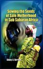 Sowing the Seeds of Safe Motherhood in Sub-Saharan Africa Cover Image