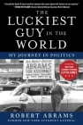 The Luckiest Guy in the World: My Journey in Politics Cover Image
