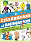 A Celebration of Animation: The 100 Greatest Cartoon Characters in Television History Cover Image
