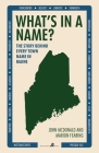 What's in a Name?: The Story Behind Every Town Name in Maine Cover Image
