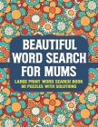 Beautiful Word Search For Mum's: Exciting & Challenging Word Search Puzzle Book for Mums With Solution Cover Image