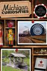 Michigan Curiosities: Quirky Characters, Roadside Oddities & Other Offbeat Stuff, Third Edition Cover Image