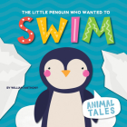 The Little Penguin Who Wanted to Swim (Animal Tales) Cover Image
