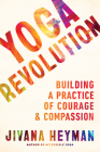 Yoga Revolution: Building a Practice of Courage and Compassion Cover Image