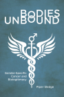 Bodies Unbound: Gender-Specific Cancer and Biolegitimacy (Critical Issues in Health and Medicine) Cover Image