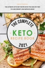 The Complete Keto Recipe Book 2021: The Ultimate Keto Diet Recipe Book The Healthy Way to Lose Weight and Improve Mood Cover Image