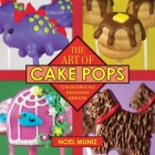 The Art of Cake Pops: 75 Dangerously Delicious Designs Cover Image