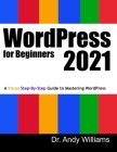 WordPress for Beginners 2021: A Visual Step-by-Step Guide to Mastering WordPress Cover Image