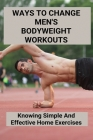 Ways To Change Men's Bodyweight Workouts: Knowing Simple And Effective Home Exercises: Bodyweight Fitness Cover Image