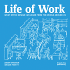 Life of Work: What Office Design Can Learn from the World Around Us Cover Image