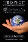 FRISPECT - Turn Friction into Mutual Respect: The Transformative Power of Harmony in Personal and Professional Interactions Cover Image