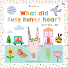 Tiny Town What did Busy Bunny Hear? (Tiny Town Touch and Trace) Cover Image