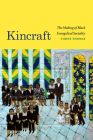 Kincraft: The Making of Black Evangelical Sociality (Religious Cultures of African and African Diaspora People) Cover Image