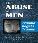 The Abuse of Men: Trauma Begets Trauma Cover Image