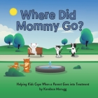 Where Did Mommy Go?: Helping Kids Cope When a Parent Goes into Treatment Cover Image