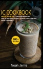 IC Cookbook: MEGA BUNDLE - 7 Manuscripts in 1 - 300+ Interstitial Cystitis friendly recipes to make diet easy and more enjoyable Cover Image