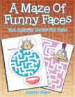 A Maze Of Funny Faces: Fun Activity Books For Kids Cover Image