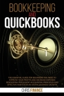 Bookkeeping and Quickbooks: The Essential Guide for Beginners You Need to improve your profits and decrease expenses developing intelligent accoun Cover Image