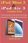 iPad Mini 5 & iPad Air 3 Complete Guide: Quick And Easy Ways To Master iPad Mini 5 And iPad Air 3 And Boosting Your Productivity With The New iPadOS Cover Image