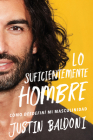 Man Enough \ Lo suficientemente hombre (Spanish edition): Cómo desdefiní mi masculinidad Cover Image