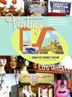 Vintage L.A.: Eats, Boutiques, Decor, Landmarks, Markets & More Cover Image