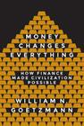 Money Changes Everything: How Finance Made Civilization Possible Cover Image