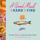 A Good Meal Is Hard to Find: Storied Recipes from the Deep South (Southern Cookbook, Soul Food Cookbook) Cover Image