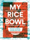 My Rice Bowl: Korean Cooking Outside the Lines Cover Image