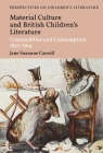 British Children's Literature and Material Culture (Bloomsbury Perspectives on Children's Literature) Cover Image