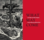 What May Come: The Taller de Gráfica Popular and the Mexican Political Print Cover Image