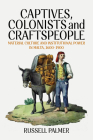 Captives, Colonists and Craftspeople: Material Culture and Institutional Power in Malta, 1600-1900 Cover Image