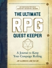 The Ultimate RPG Quest Keeper: A Journal to Keep Your Campaign Rolling Cover Image