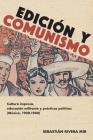 Edición Y Comunismo: Cultura Impresa, Educación Militante Y Prácticas Políticas (México, 1930-1940) (Historia y Ciencias Sociales) Cover Image