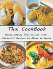 Thai Cookbook: Demystifying Thai Cuisine with Authentic Recipes to Make at Home Cover Image
