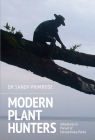 Modern Plant Hunters: Adventures in Pursuit of Extraordinary Plants Cover Image